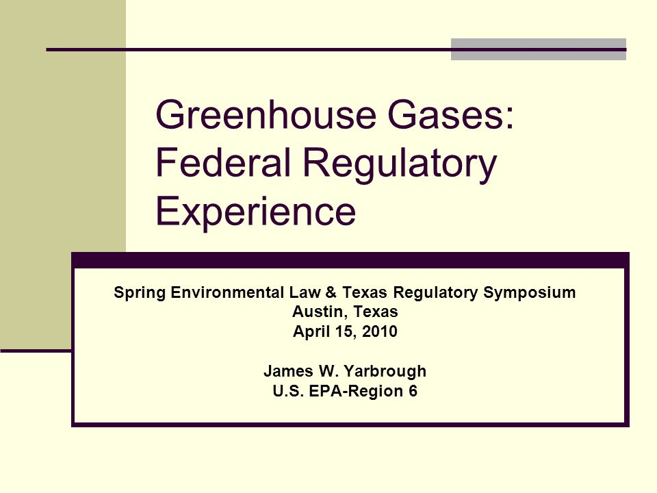 Greenhouse Gases: Federal Regulatory Experience Spring Environmental Law & Texas Regulatory Symposium Austin, Texas April 15, 2010 James W.