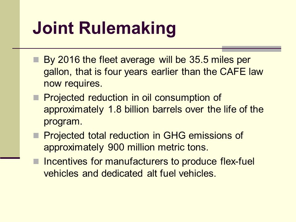 Joint Rulemaking By 2016 the fleet average will be 35.5 miles per gallon, that is four years earlier than the CAFE law now requires.