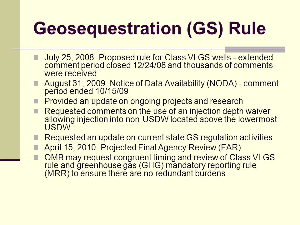 Geosequestration (GS) Rule July 25, 2008 Proposed rule for Class VI GS wells - extended comment period closed 12/24/08 and thousands of comments were