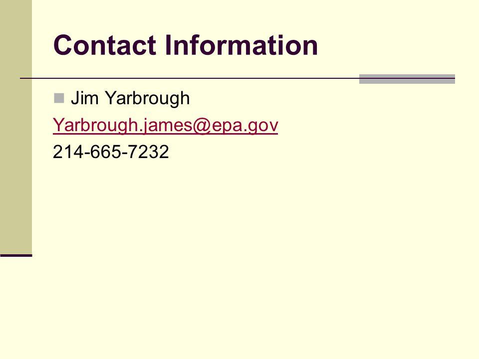 Contact Information Jim Yarbrough Yarbrough.james@epa.gov 214-665-7232