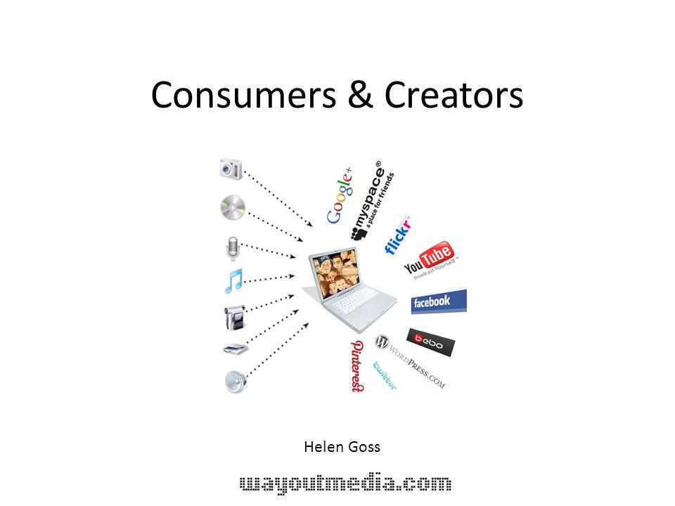 Consumers & Creators Helen Goss