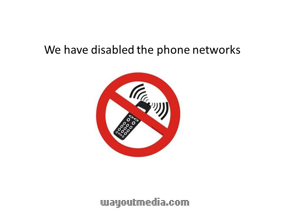 We have disabled the phone networks