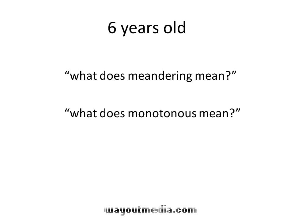 6 years old what does meandering mean? what does monotonous mean?