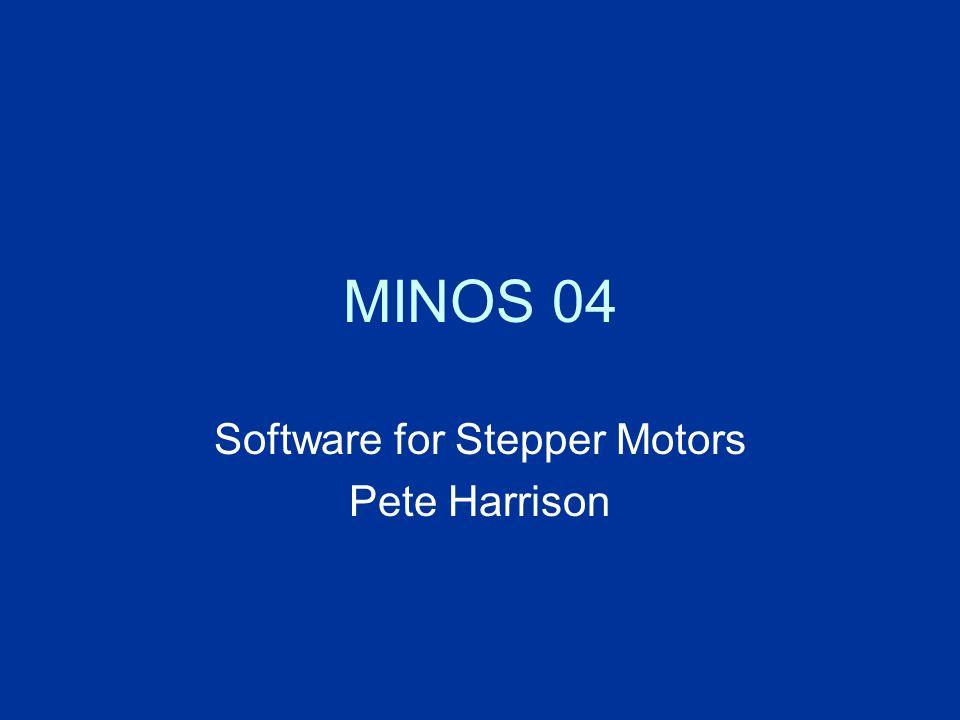MINOS 04 Software for Stepper Motors Pete Harrison