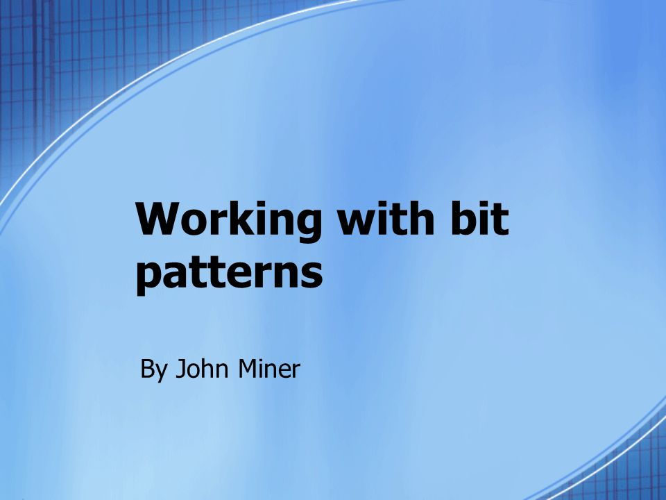 Working with bit patterns By John Miner