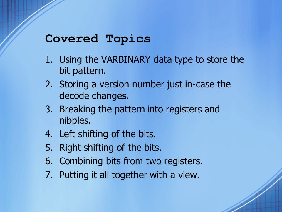 Covered Topics 1.Using the VARBINARY data type to store the bit pattern.
