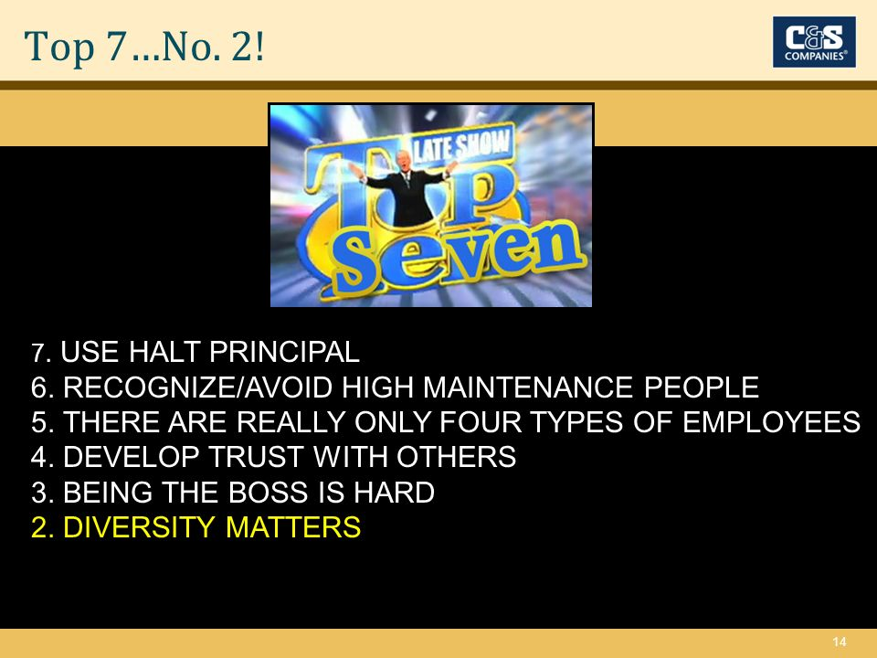 14 Top 7…No. 2. 7. USE HALT PRINCIPAL 6. RECOGNIZE/AVOID HIGH MAINTENANCE PEOPLE 5.