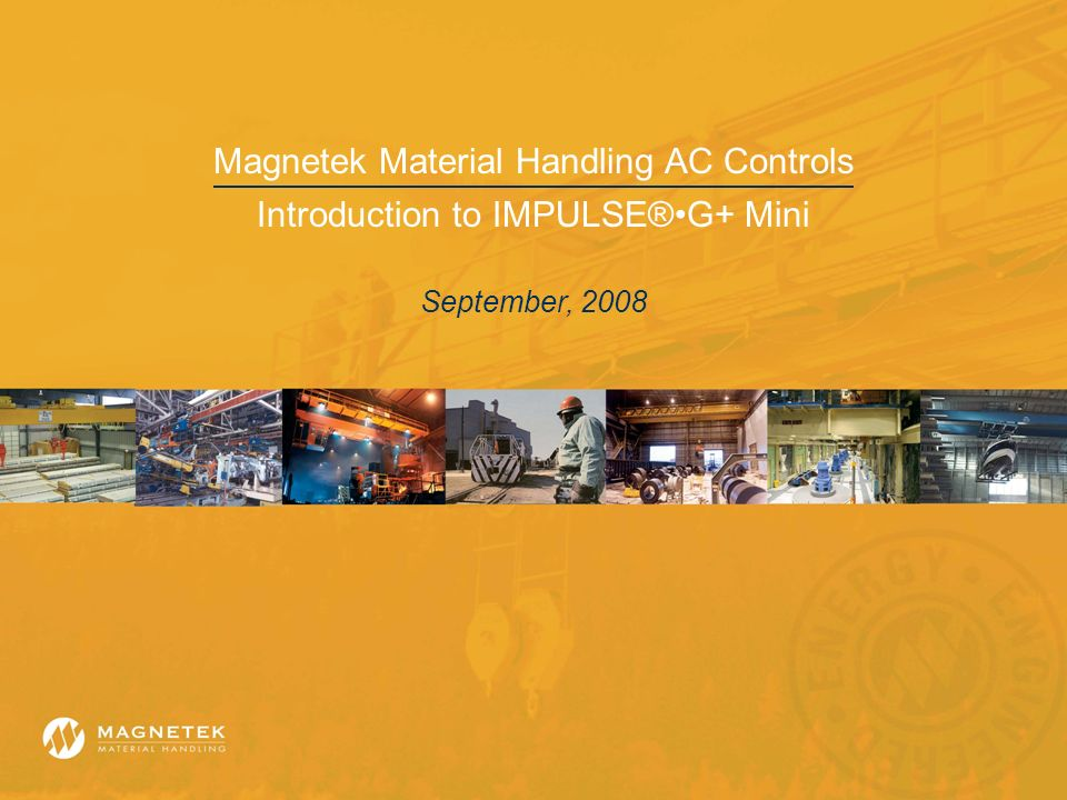 Magnetek Material Handling AC Controls Introduction to IMPULSE®G+ Mini September, 2008