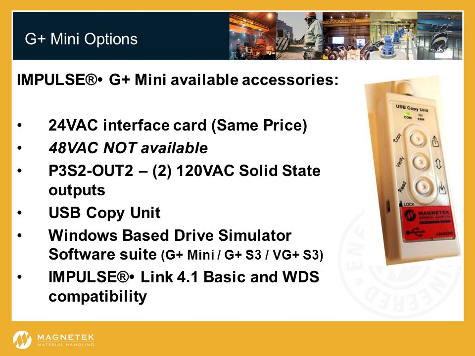 G+ Mini Options IMPULSE® G+ Mini available accessories: 24VAC interface card (Same Price) 48VAC NOT available P3S2-OUT2 – (2) 120VAC Solid State outpu