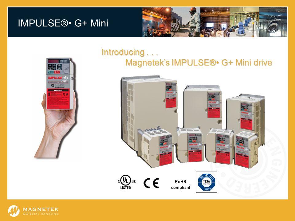 IMPULSE® G+ Mini RoHS compliant Introducing... Magneteks IMPULSE® G+ Mini drive