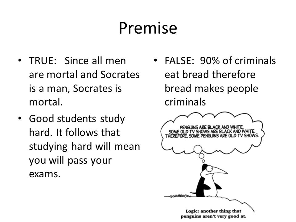 Premise TRUE: Since all men are mortal and Socrates is a man, Socrates is mortal.