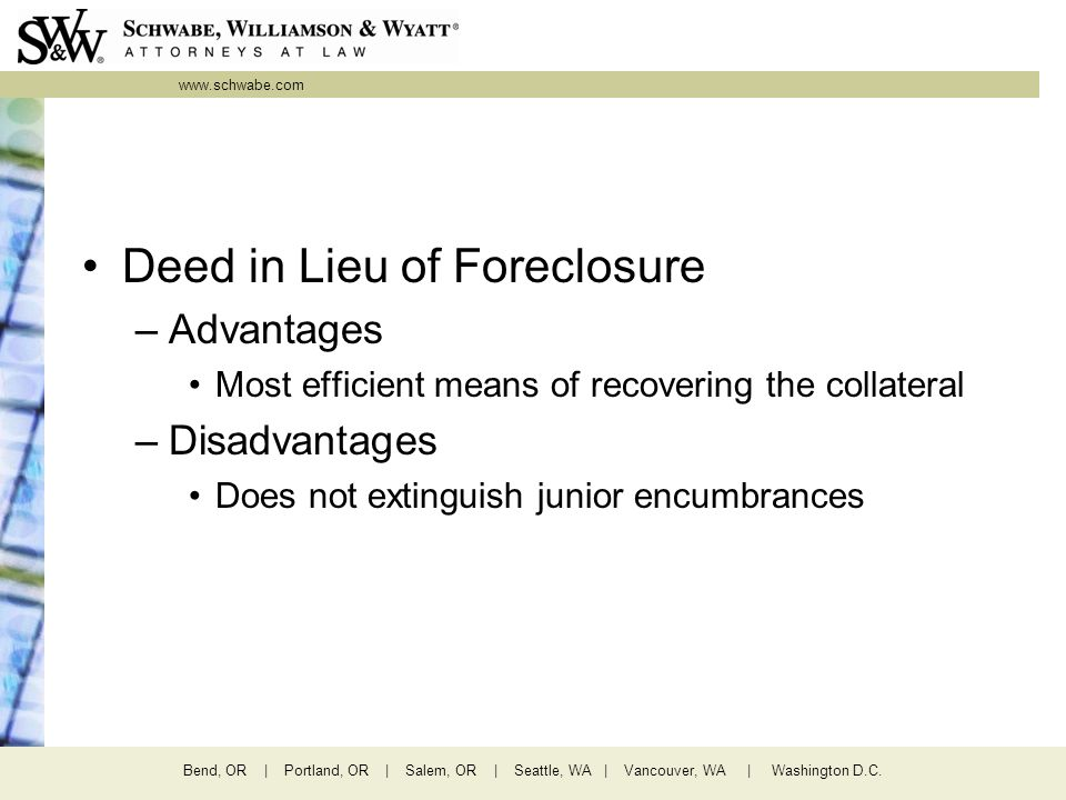 www.schwabe.com Bend, OR | Portland, OR | Salem, OR | Seattle, WA | Vancouver, WA | Washington D.C. Deed in Lieu of Foreclosure –Advantages Most effic