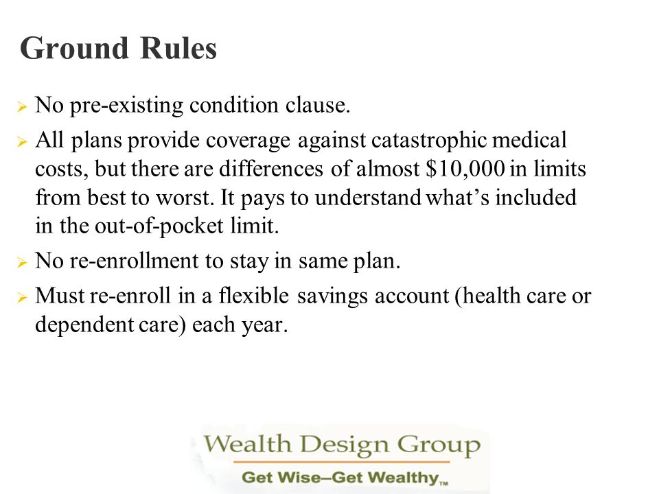 No pre-existing condition clause. All plans provide coverage against catastrophic medical costs, but there are differences of almost $10,000 in limits