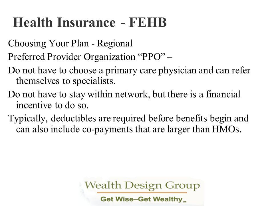 Choosing Your Plan - Regional Preferred Provider Organization PPO – Do not have to choose a primary care physician and can refer themselves to special