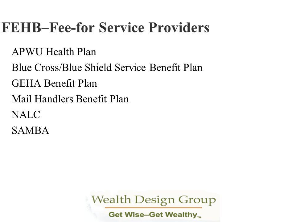 APWU Health Plan Blue Cross/Blue Shield Service Benefit Plan GEHA Benefit Plan Mail Handlers Benefit Plan NALC SAMBA FEHB–Fee-for Service Providers