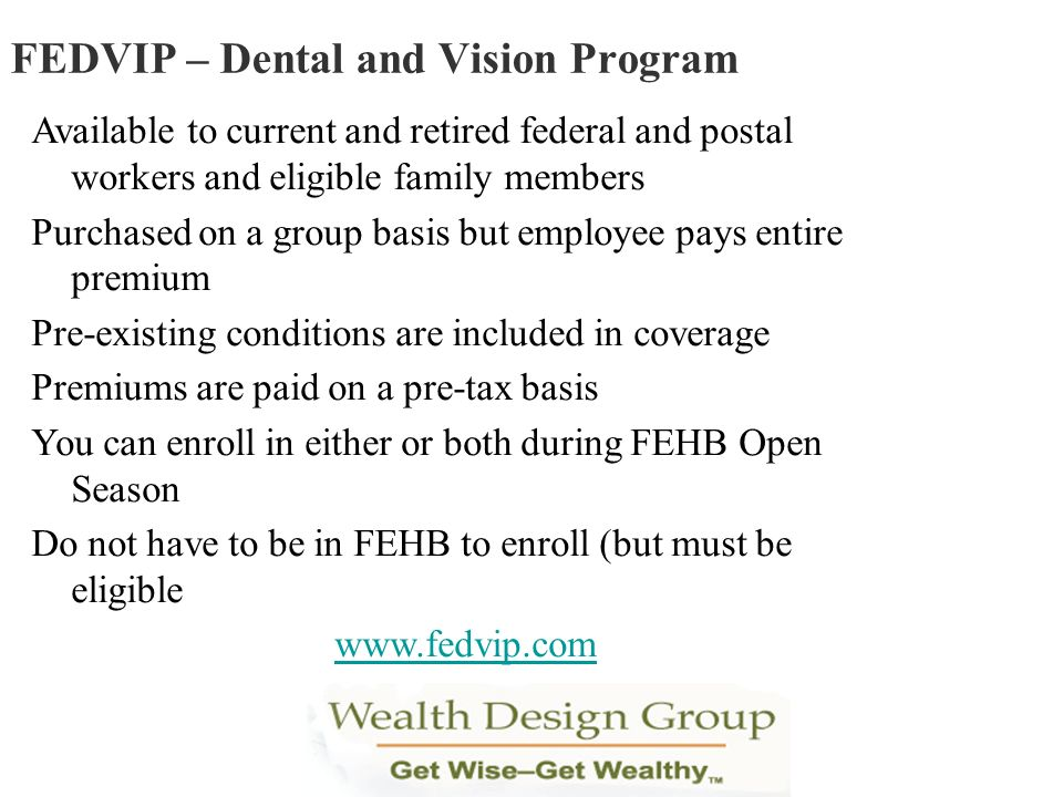 Available to current and retired federal and postal workers and eligible family members Purchased on a group basis but employee pays entire premium Pr