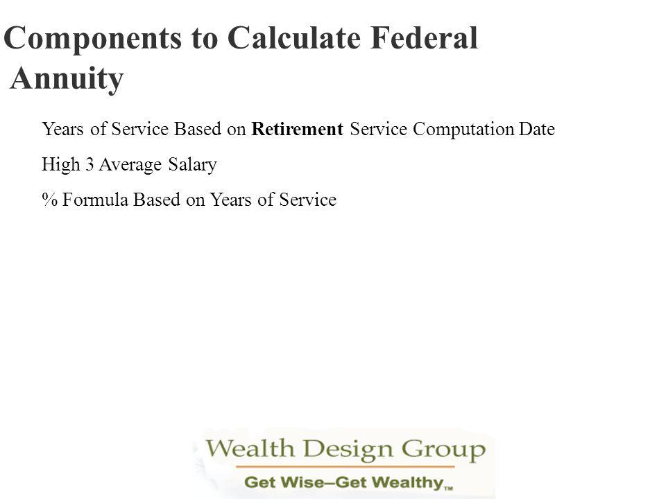Years of Service Based on Retirement Service Computation Date High 3 Average Salary % Formula Based on Years of Service Components to Calculate Federa