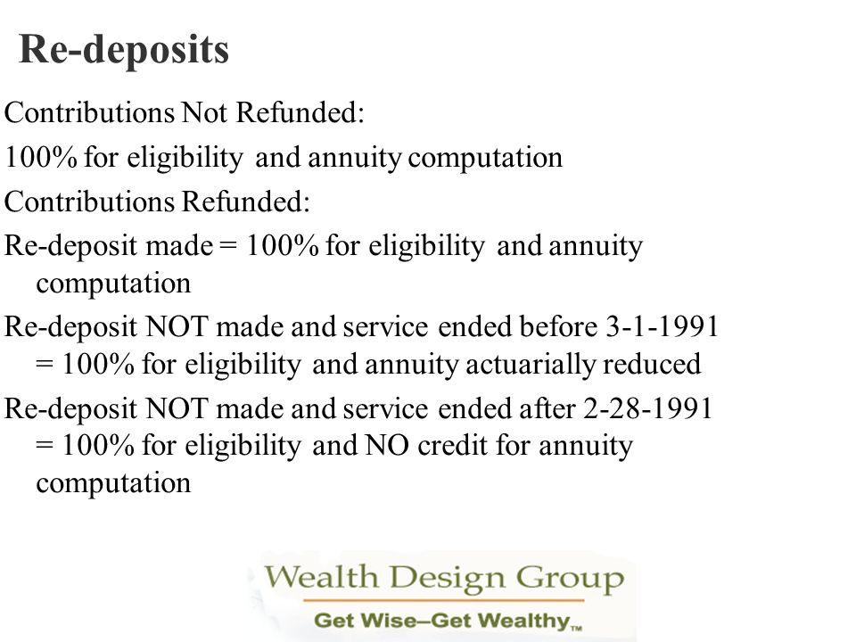 Contributions Not Refunded: 100% for eligibility and annuity computation Contributions Refunded: Re-deposit made = 100% for eligibility and annuity co