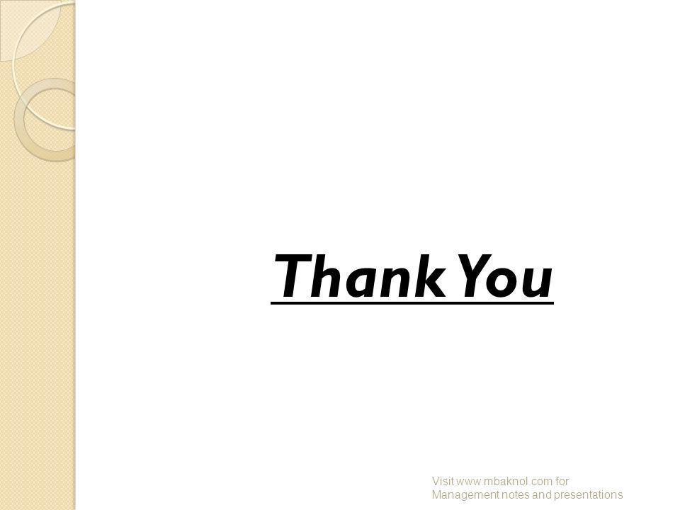Thank You Visit www.mbaknol.com for Management notes and presentations