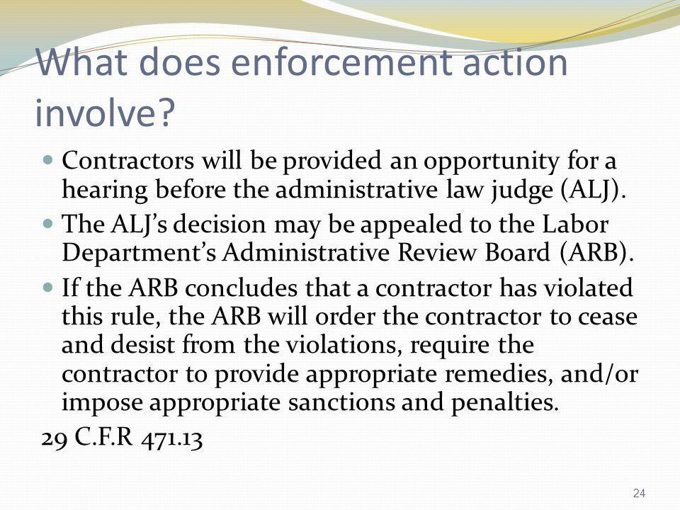 What does enforcement action involve? Contractors will be provided an opportunity for a hearing before the administrative law judge (ALJ). The ALJs de