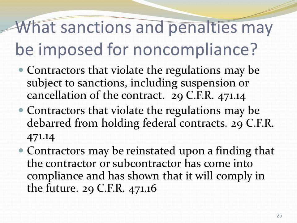 What sanctions and penalties may be imposed for noncompliance? Contractors that violate the regulations may be subject to sanctions, including suspens