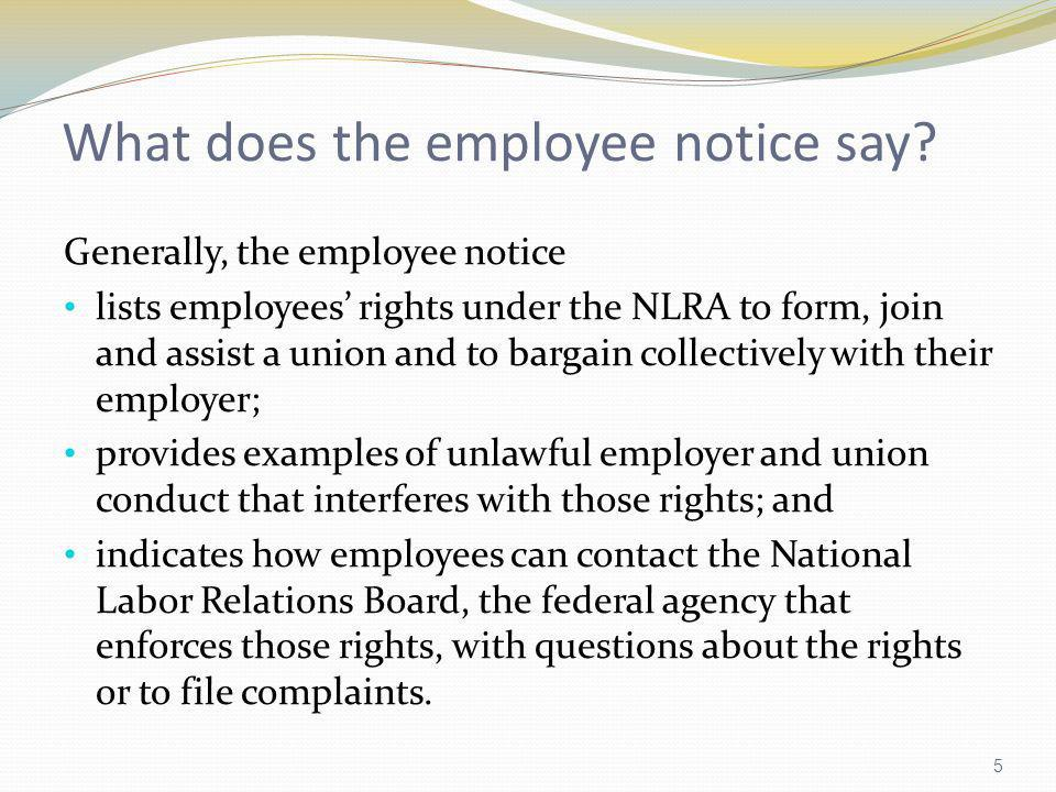 What does the employee notice say? Generally, the employee notice lists employees rights under the NLRA to form, join and assist a union and to bargai
