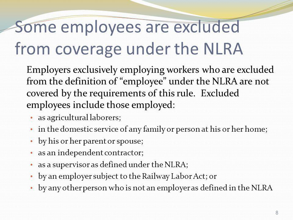 Some employees are excluded from coverage under the NLRA Employers exclusively employing workers who are excluded from the definition of employee unde