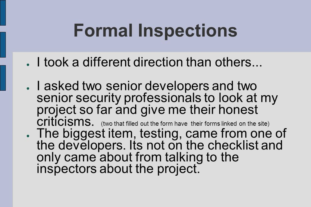 Formal Inspections I took a different direction than others... I asked two senior developers and two senior security professionals to look at my proje