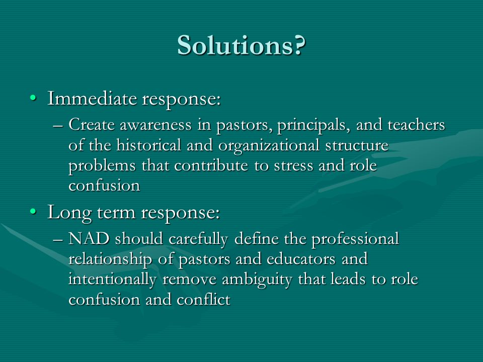 Solutions? Immediate response:Immediate response: –Create awareness in pastors, principals, and teachers of the historical and organizational structur