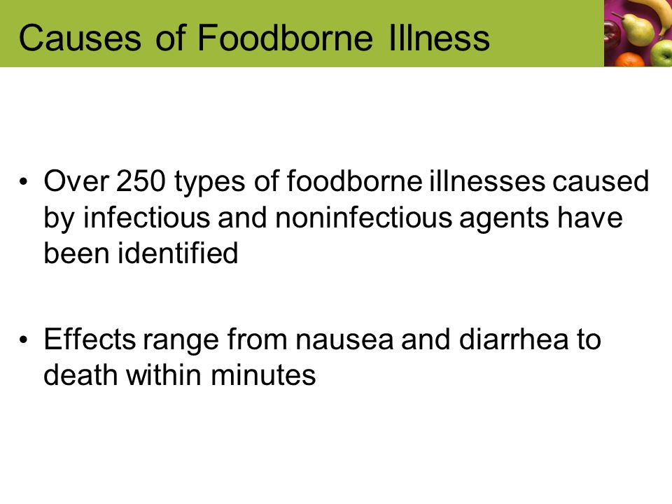 Causes of Foodborne Illness Over 250 types of foodborne illnesses caused by infectious and noninfectious agents have been identified Effects range fro
