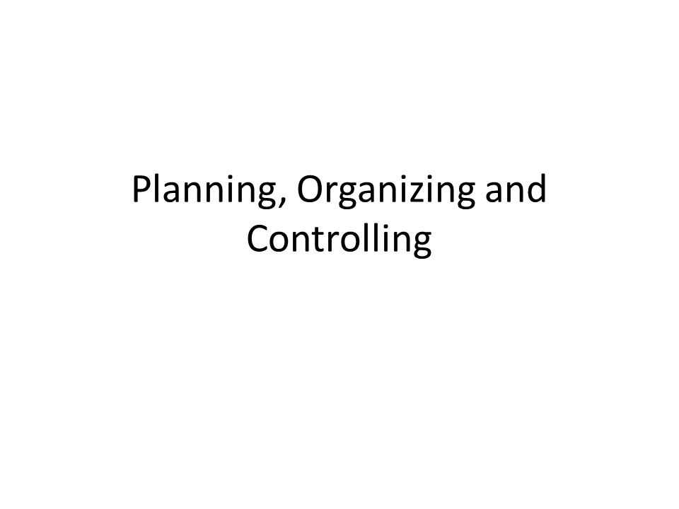 Planning, Organizing and Controlling