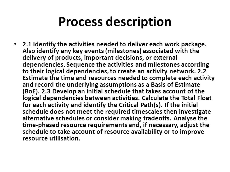 Process description 2.1 Identify the activities needed to deliver each work package. Also identify any key events (milestones) associated with the del