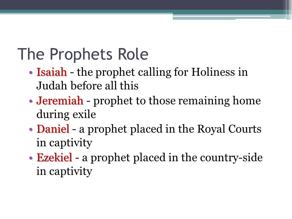 The Prophets Role IsaiahIsaiah - the prophet calling for Holiness in Judah before all this JeremiahJeremiah - prophet to those remaining home during e