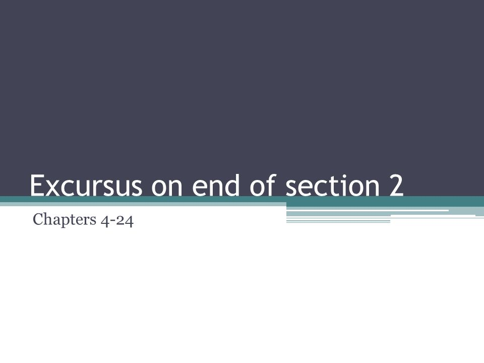 Excursus on end of section 2 Chapters 4-24