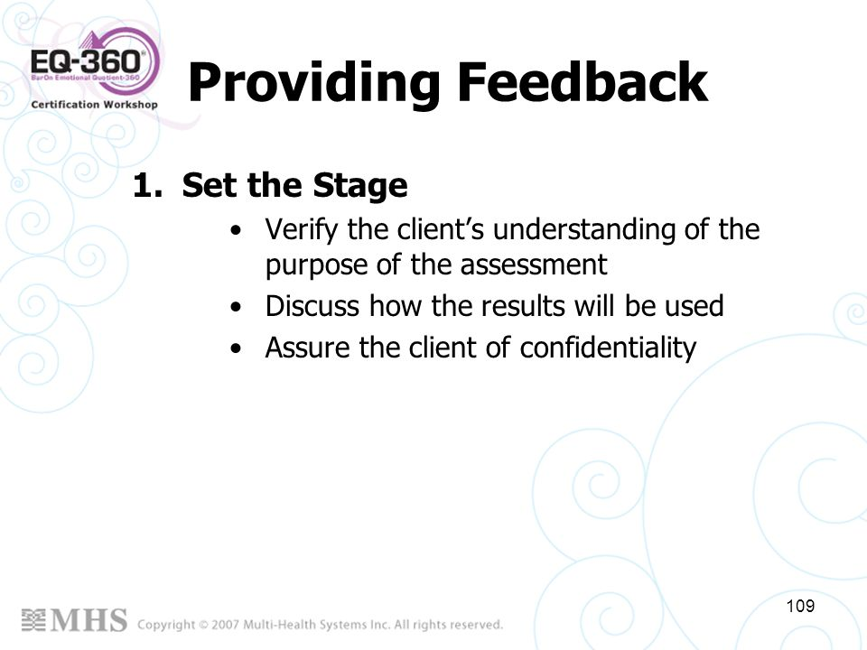 109 Providing Feedback 1.Set the Stage Verify the clients understanding of the purpose of the assessment Discuss how the results will be used Assure t