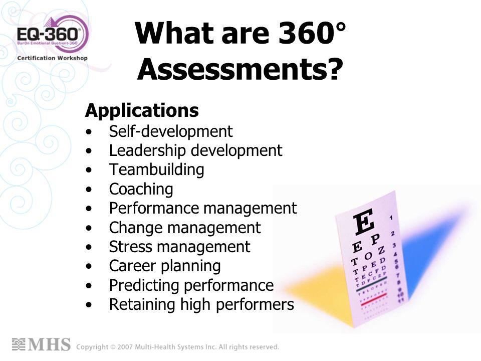 What are 360° Assessments? Applications Self-development Leadership development Teambuilding Coaching Performance management Change management Stress