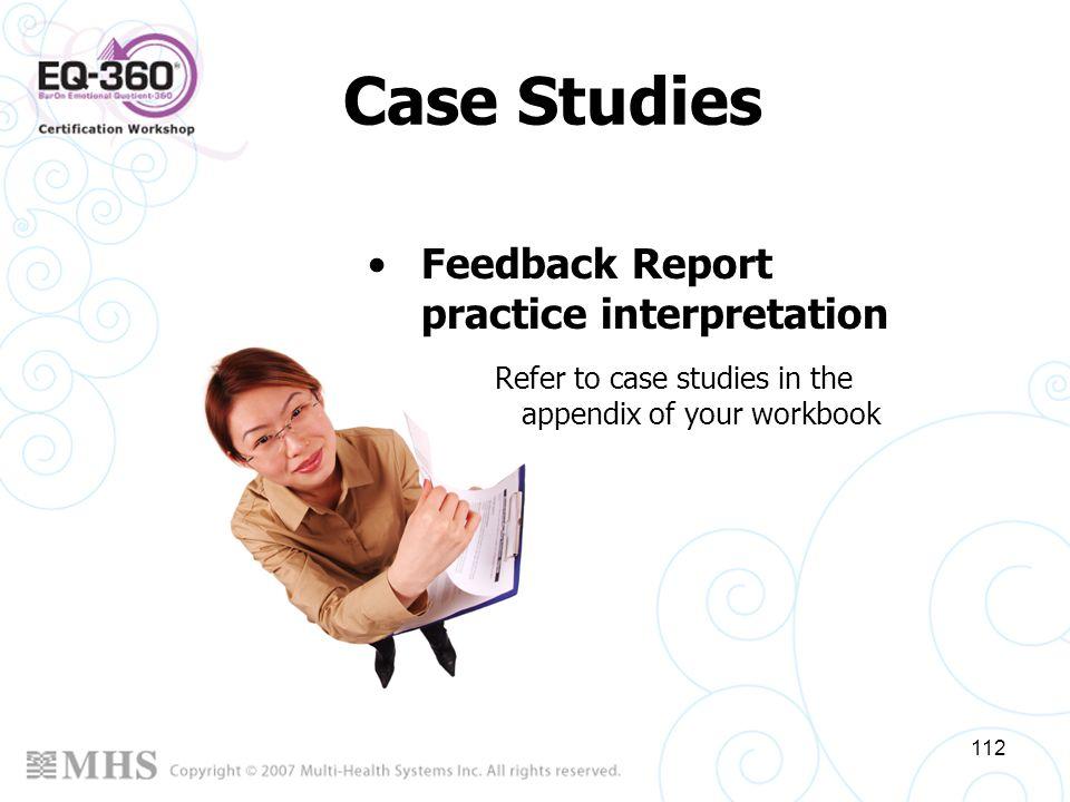 112 Case Studies Feedback Report practice interpretation Refer to case studies in the appendix of your workbook