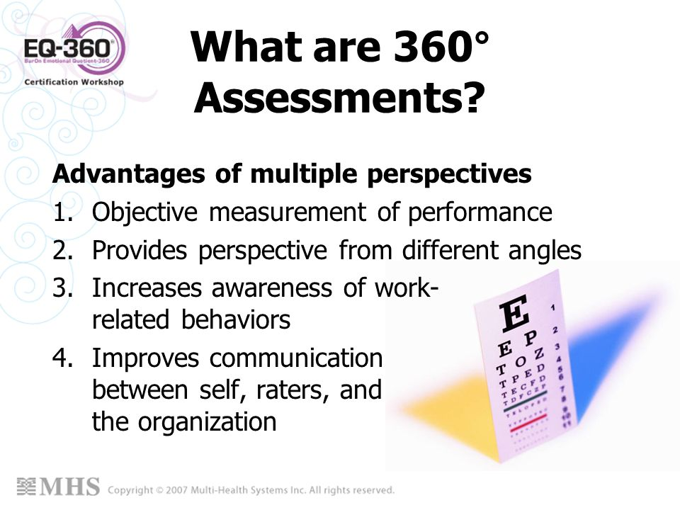 12 What are 360° Assessments? Advantages of multiple perspectives 1.Objective measurement of performance 2.Provides perspective from different angles