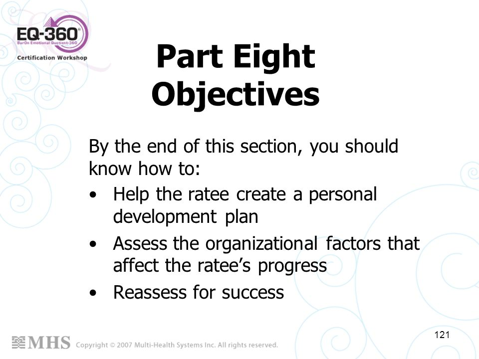 121 Part Eight Objectives Help the ratee create a personal development plan Assess the organizational factors that affect the ratees progress Reassess