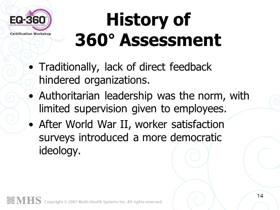 14 History of 360° Assessment Traditionally, lack of direct feedback hindered organizations. Authoritarian leadership was the norm, with limited super