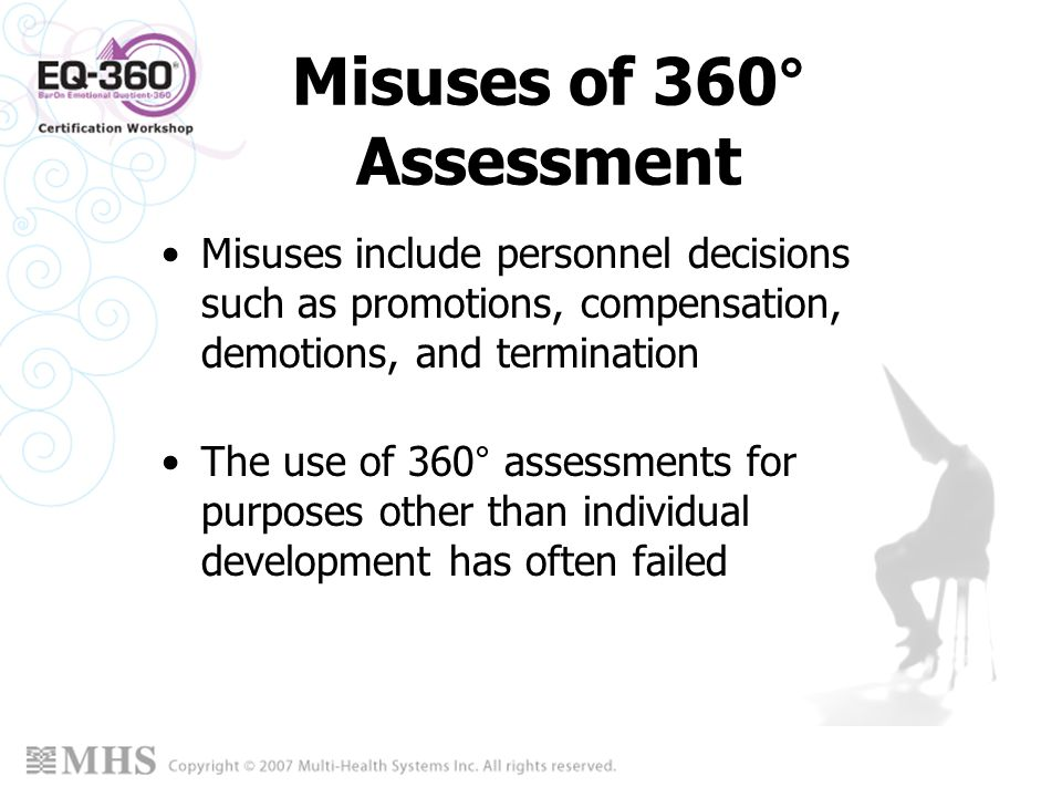 Misuses of 360° Assessment Misuses include personnel decisions such as promotions, compensation, demotions, and termination The use of 360° assessment