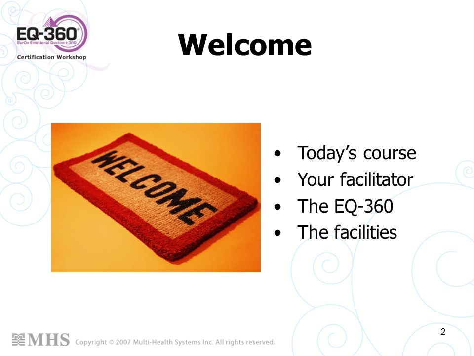 2 Welcome Todays course Your facilitator The EQ-360 The facilities