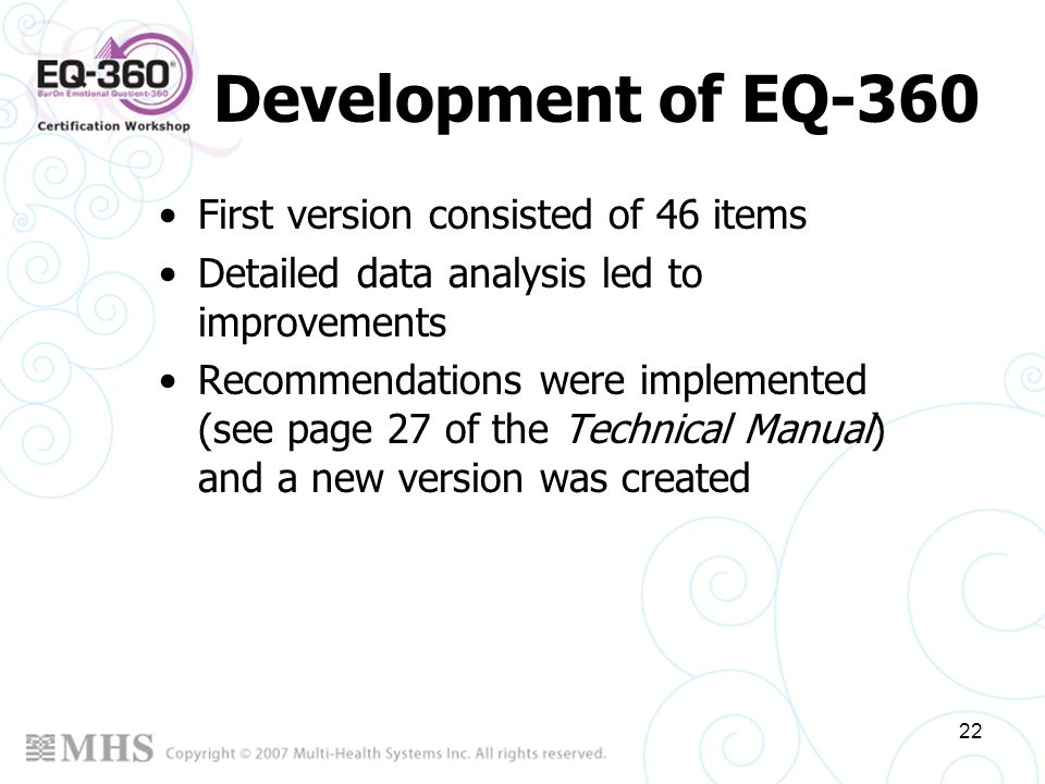 22 Development of EQ-360 First version consisted of 46 items Detailed data analysis led to improvements Recommendations were implemented (see page 27