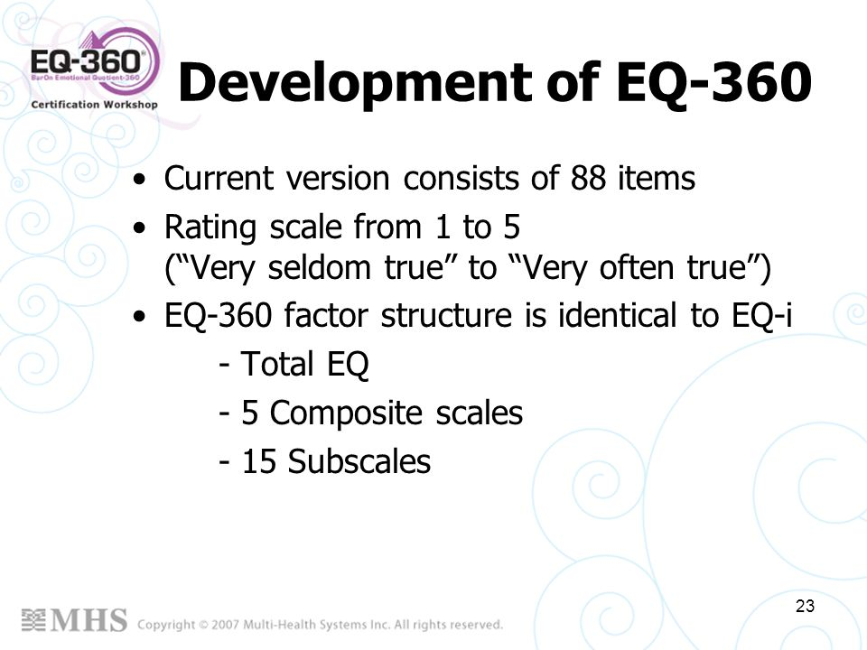 23 Development of EQ-360 Current version consists of 88 items Rating scale from 1 to 5 (Very seldom true to Very often true) EQ-360 factor structure i