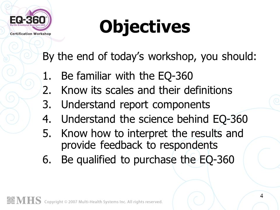 4 Objectives By the end of todays workshop, you should: 1.Be familiar with the EQ-360 2.Know its scales and their definitions 3.Understand report comp