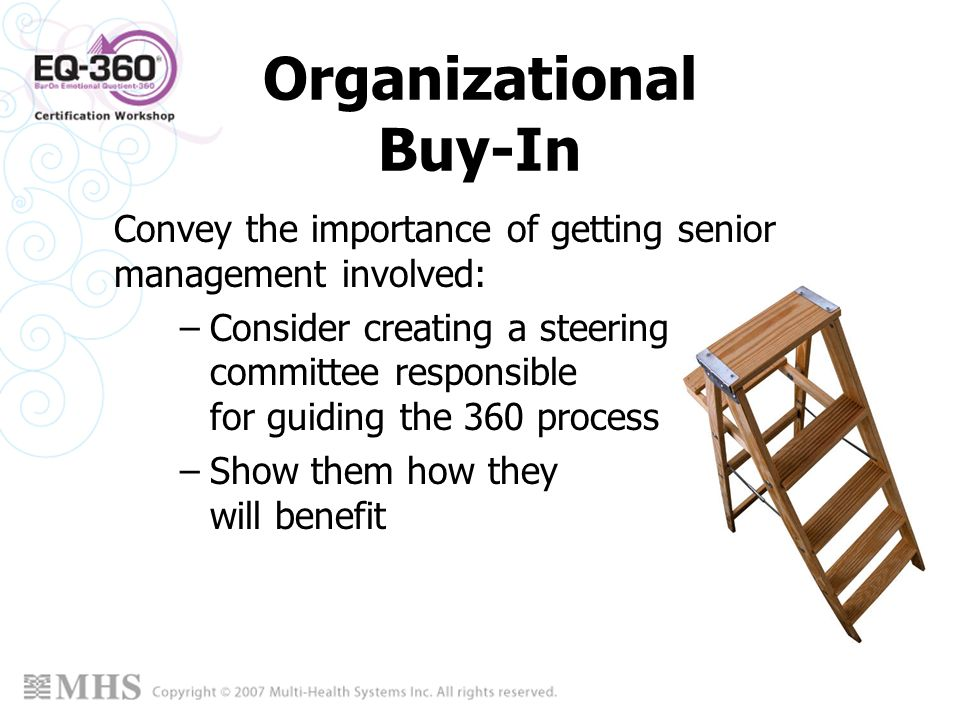 Organizational Buy-In Convey the importance of getting senior management involved: –Consider creating a steering committee responsible for guiding the