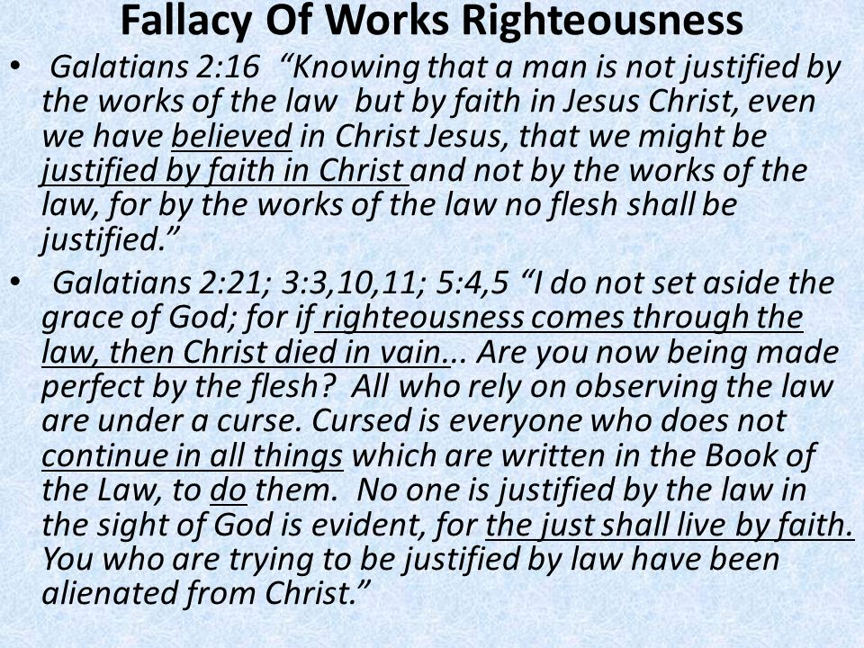 Fallacy Of Works Righteousness Galatians 2:16 Knowing that a man is not justified by the works of the law but by faith in Jesus Christ, even we have b