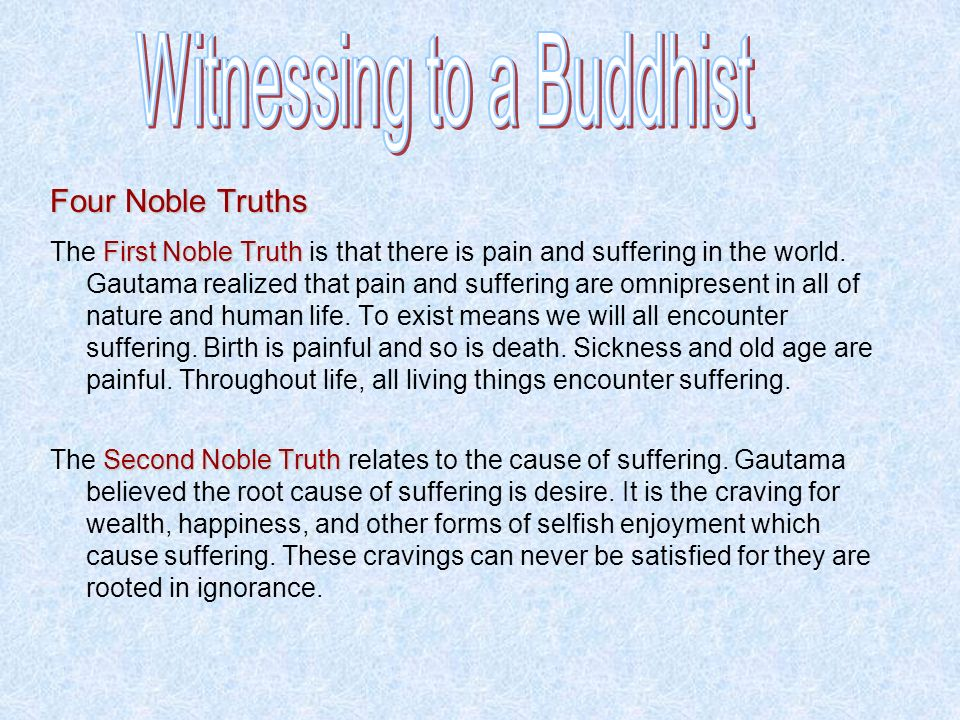 Four Noble Truths First Noble Truth The First Noble Truth is that there is pain and suffering in the world. Gautama realized that pain and suffering a