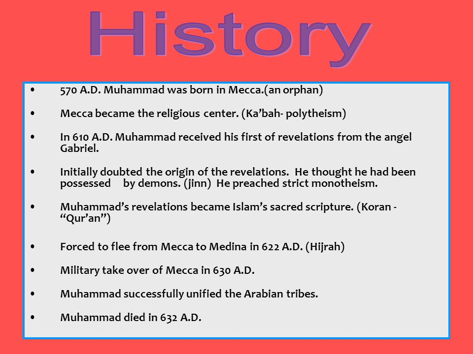 570 A.D. Muhammad was born in Mecca.(an orphan) Mecca became the religious center. (Kabah- polytheism) In 610 A.D. Muhammad received his first of reve