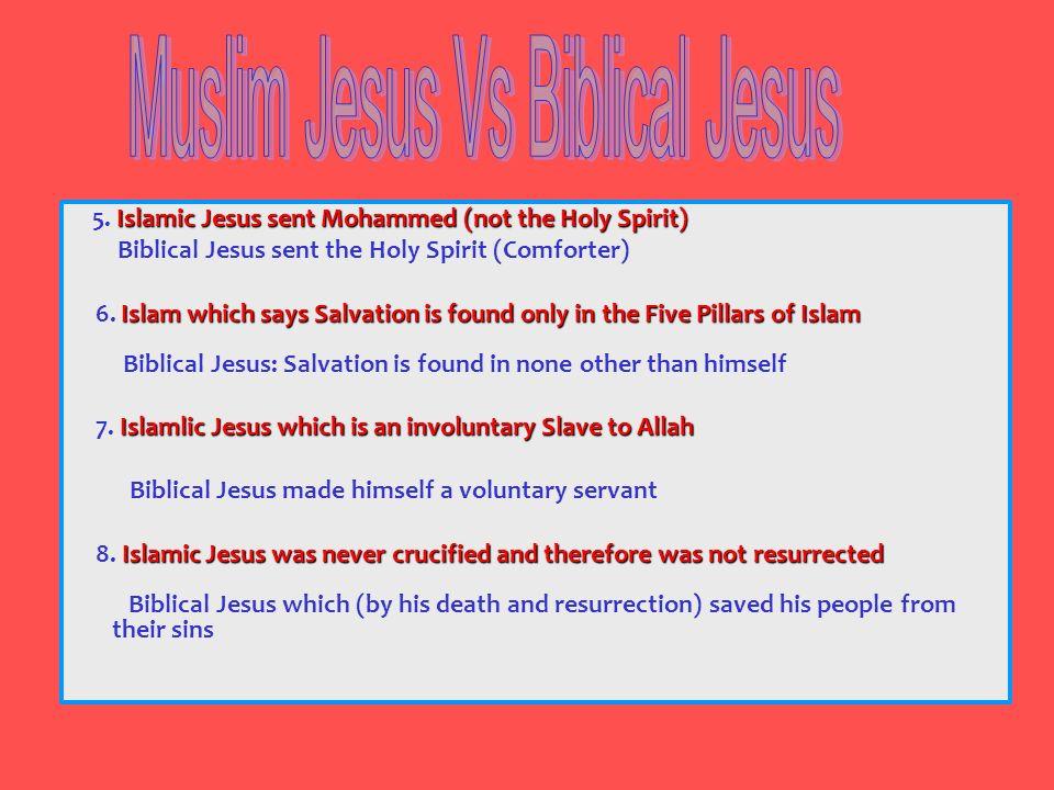 Islamic Jesus sent Mohammed (not the Holy Spirit) 5. Islamic Jesus sent Mohammed (not the Holy Spirit) Biblical Jesus sent the Holy Spirit (Comforter)